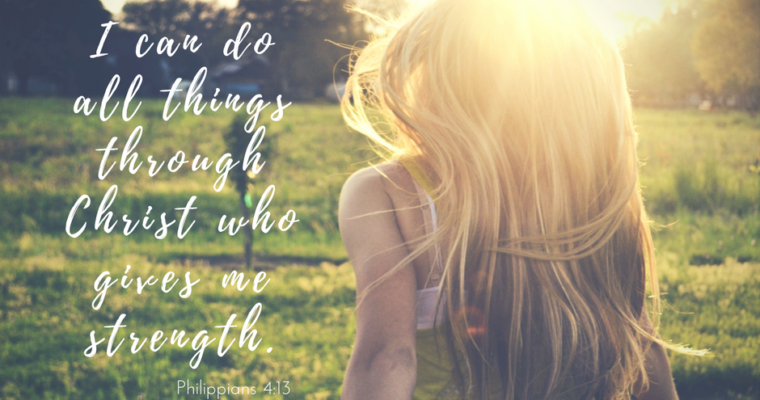 I CAN do all things through Christ who gives me strength!!